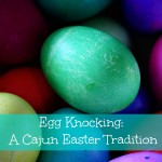 Knockin' Eggs: A Cajun Easter Tradition