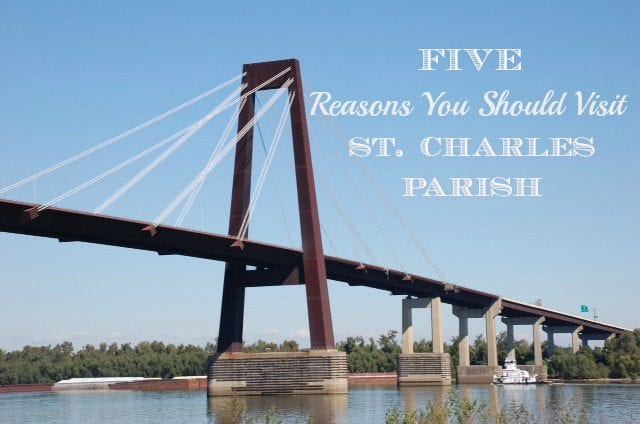 5 Reasons to Visit St. Charles Parish