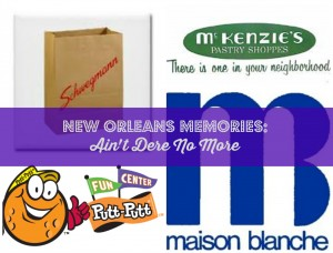 Ain't Dere No More I New Orleans Moms Blog