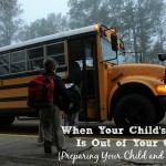 When Your Child's Safety Is Out of Your Control {Preparing Your Child and Yourself}