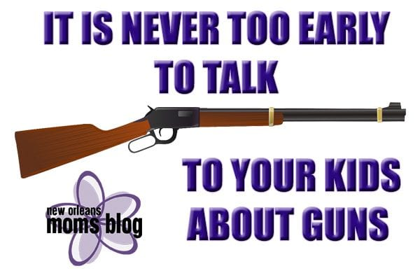 It's Never Too Early to Talk to your Kids About Guns I New Orleans Moms Blog