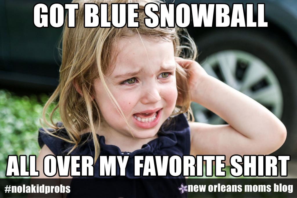#nolakidprobs Got blue snowball all over my favorite shirt