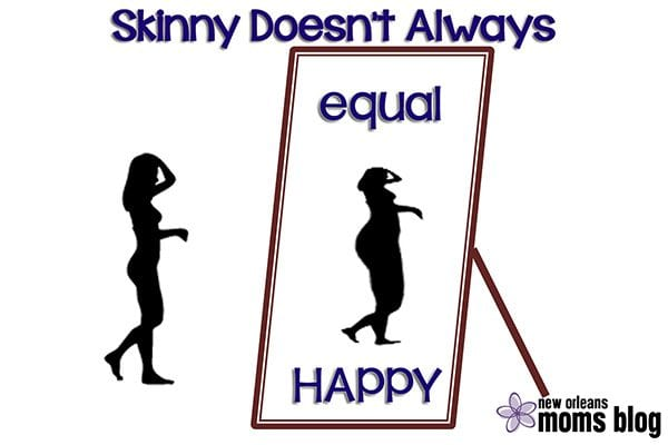 Skinny doesn't equal happy I New Orleans Moms Blog