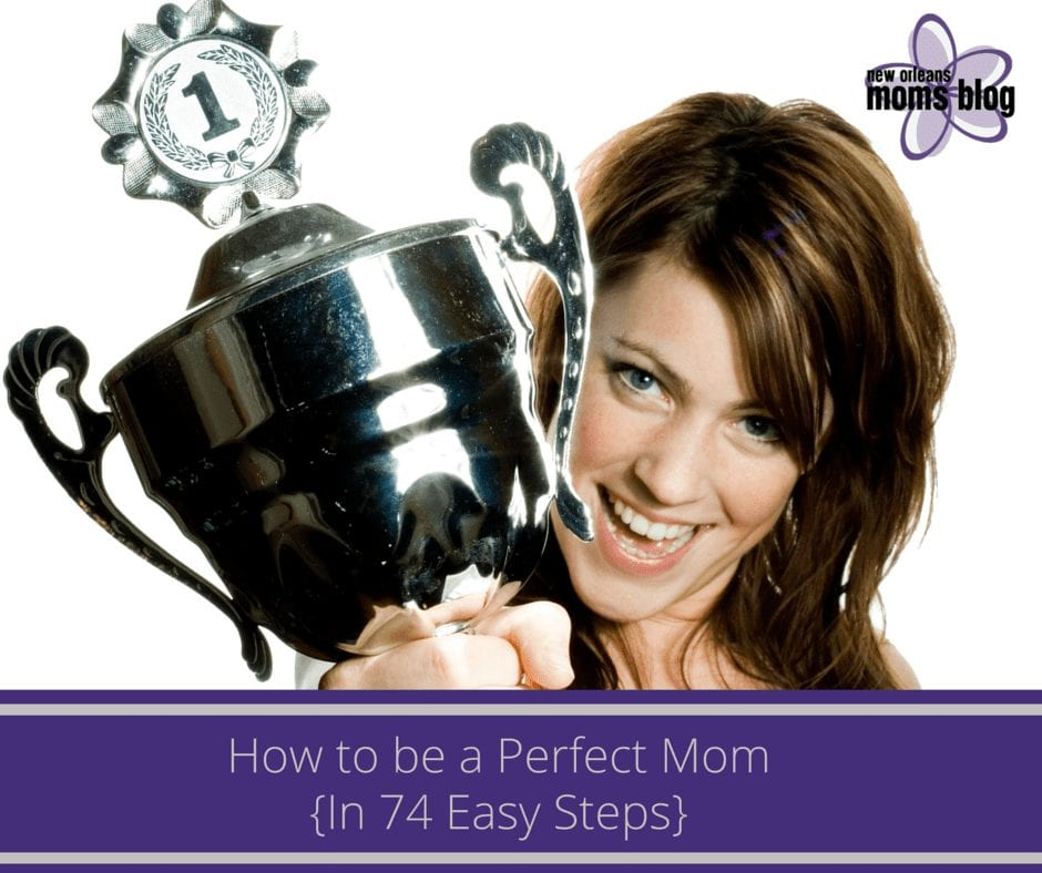How to Be a Perfect Mom{In 74 Easy