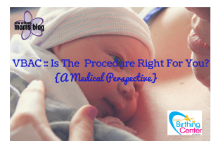 VBAC- Is The Procedure Right For You- {A