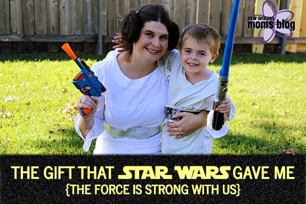 The Gift that Star Wars Gave Me I New Orleans Moms Blog