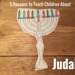 5 Reasons to Teach Your Children About Judaism