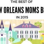 Top 10 Posts of 2015 :: The Best of New Orleans Moms Blog