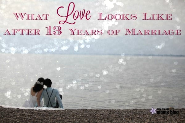 what love looks like after 13 years of marriage I new orleans moms blog