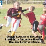 Guiding Families to Healthier Living with Children's Hospital Healthy Lifestyle Clinic