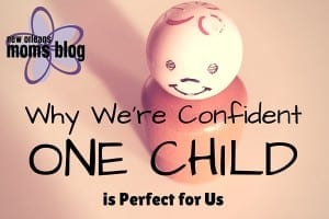 Why We're Confident One Child is Perfect for Us