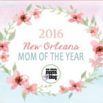 2016 New Orleans Mom of the Year :: Nominate YOUR Favorite New Orleans Mom