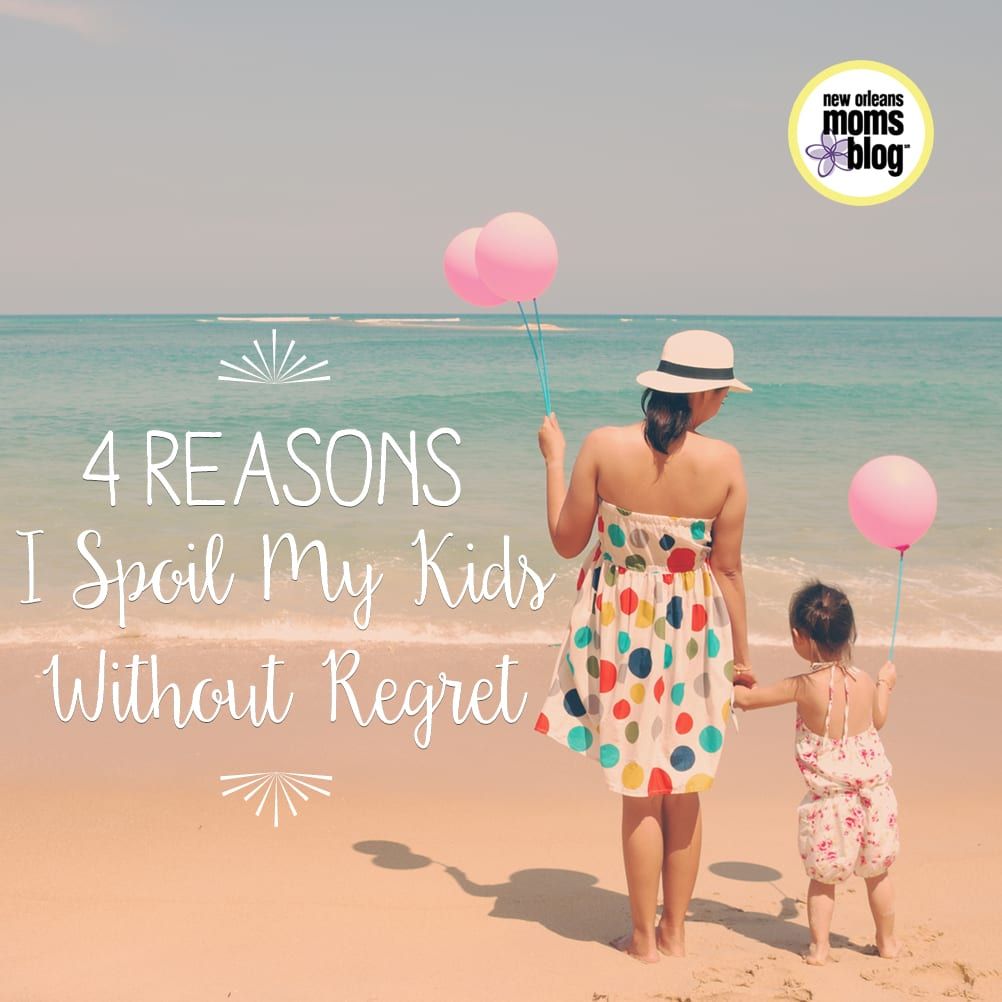 4 Reasons I Spoil My CHildren