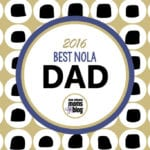 2016 Best NOLA Dad Winner!!