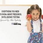 Everything You Need to Know About Preschool Intelligence Testing