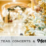 2018 Guide to Holiday Teas, Concerts, and Merriment In and Around New Orleans