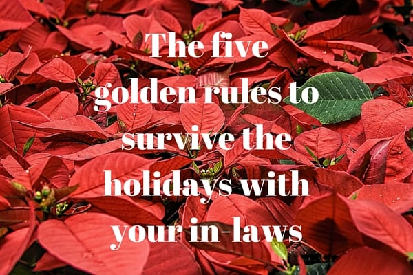 The five golden rules to survive the holidays with your in-laws