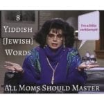 8 Yiddish {Jewish} Words All Moms Should Master