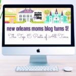 New Orleans Moms Blog Turns 5! :: Top 15 Posts of All Time