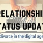 Relationship Status Update: Divorce in the Digital Age