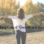 Taking Care of Yourself as a Parent