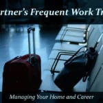 A Partner's Frequent Work Travel {Managing Your Home and Career Semi-Solo}