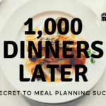 1000 Dinners Later :: My Secret to Meal Planning Success